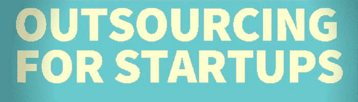 Startups and Outsourcing: Ways to Accomplish Progress and Innovation