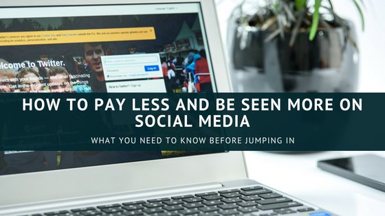 HOW TO PAY LESS AND BE SEEN MORE ON SOCIAL MEDIA