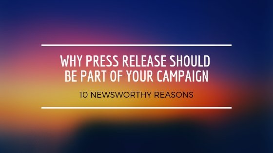 WHY PRESS RELEASE SHOULD BE PART OF YOUR CAMPAIGN