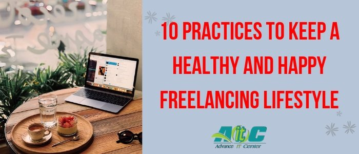 10 Practices to Keep a Healthy and Happy Freelancing Lifestyle
