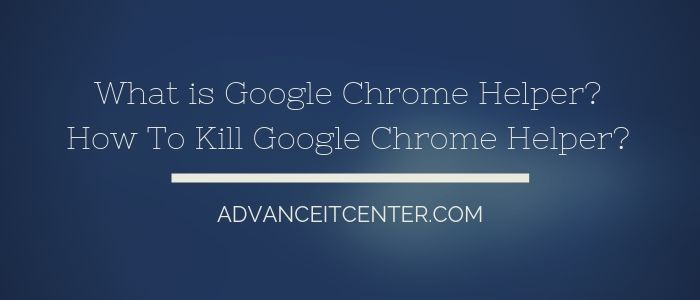 How To Kill Google Chrome Helper – Your Guide For Macintosh