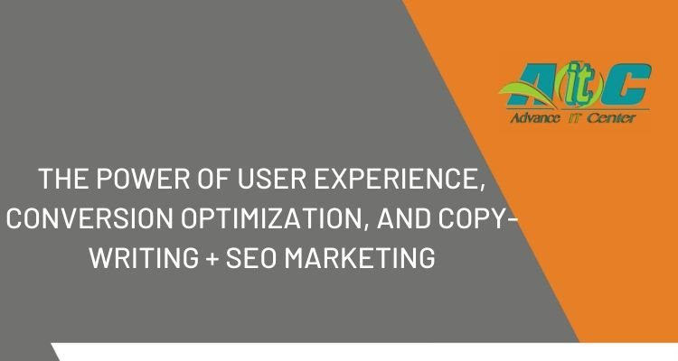 The Power of User Experience, Conversion Optimization, and Copy-writing + SEO MARKETING